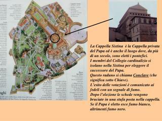 La Cappella Sistina  è la Cappella privata del Papa ed è anche il luogo dove, da più