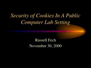 Security of Cookies In A Public Computer Lab Setting