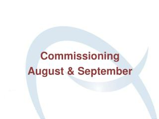 Commissioning August & September