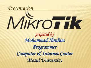 prepared by Mohammed Ibrahim Programmer Computer & Internet Center Mosul University