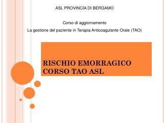 RISCHIO EMORRAGICO CORSO TAO ASL