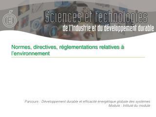 Normes, directives, réglementations relatives à l'environnement