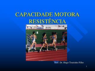 CAPACIDADE MOTORA  RESISTÊNCIA