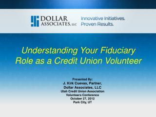 Presented By: J. Kirk Cuevas, Partner, Dollar Associates, LLC Utah Credit Union Association