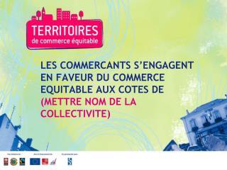 LA COLLECTIVITE (nom)  TITREE TERRITOIRE DE COMMERCE EQUITABLE EN 2009!