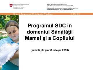 Programul SDC în  domeniul Sănătăţii  Mamei şi a Copilului (activităţile planificate pe 2010)