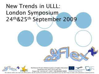 New Trends in ULLL: London Symposium  24 th &25 th  September 2009
