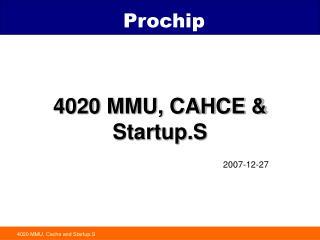 4020 MMU, CAHCE & Startup.S