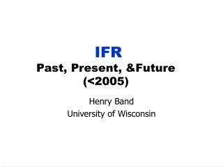 IFR Past, Present, &Future (<2005)