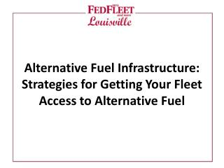 Alternative Fuel Infrastructure: Strategies for Getting Your Fleet Access to Alternative Fuel