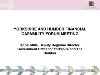 YORKSHIRE AND HUMBER FINANCIAL CAPABILITY FORUM MEETING