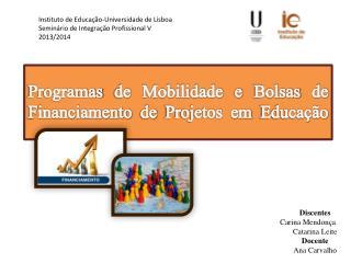 Programas  de Mobilidade e  Bolsas  de F inanciamento  de  Projetos em Educa��o
