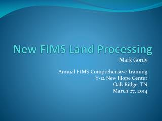 New FIMS Land Processing