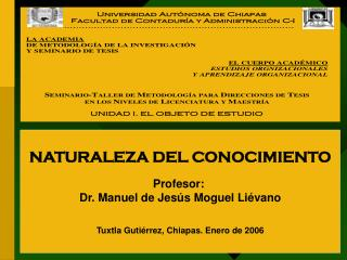 NATURALEZA DEL CONOCIMIENTO Profesor:  Dr. Manuel de Jesús Moguel Liévano