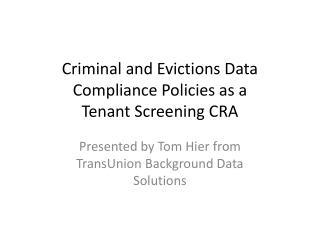 Criminal and Evictions Data Compliance Policies as a  Tenant Screening CRA