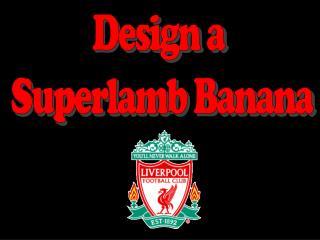 Design a  Superlamb Banana