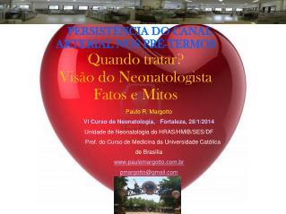 Paulo R. Margotto VI Curso de Neonatologia,   Fortaleza, 28/1/2014
