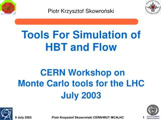 Tools For Simulation of HBT and Flow CERN Workshop on Monte Carlo tools for the LHC July 2003