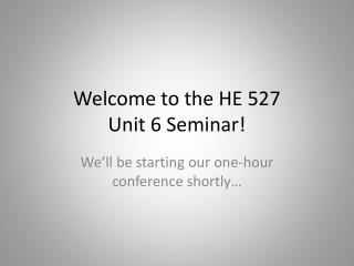 Welcome to the HE 527  Unit 6 Seminar!