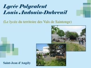 Lycée Polyvalent Louis Audouin-Dubreuil (Le lycée du territoire des Vals de Saintonge)