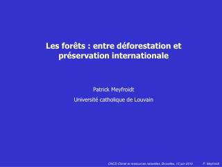 Les forêts : entre déforestation et préservation internationale Patrick Meyfroidt