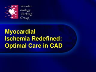 Myocardial  Ischemia Redefined: Optimal Care in CAD