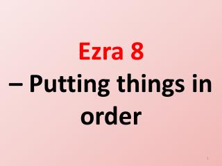 Ezra 8    Putting things in order
