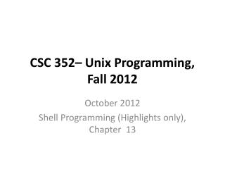 CSC 352– Unix Programming, Fall 2012