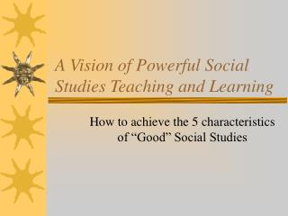 A Vision of Powerful Social Studies Teaching and Learning