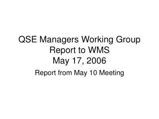 QSE Managers Working Group Report to WMS  May 17, 2006