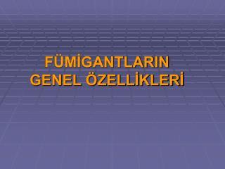 F MIGANTLARIN  GENEL  ZELLIKLERI