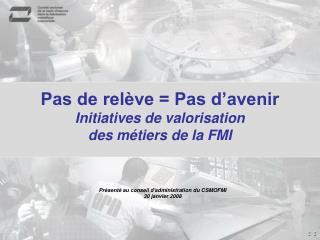 Pas de rel�ve = Pas d�avenir Initiatives de valorisation des m�tiers de la FMI