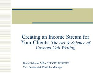 Creating an Income Stream for Your Clients:  The Art & Science of Covered Call Writing