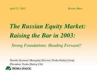 The Russian Equity Market: Raising the Bar in 2003: Strong Foundations; Heading Forward?