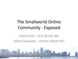 The Smallworld Online Community - Exposed