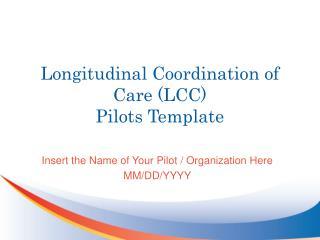 Longitudinal Coordination of Care (LCC) Pilots Template