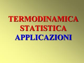 TERMODINAMICA STATISTICA APPLICAZIONI