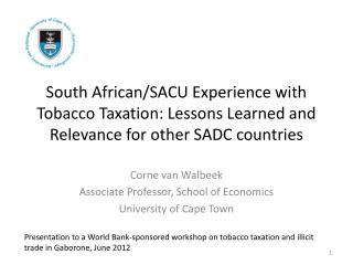 Corne  van  Walbeek Associate Professor, School of Economics University of Cape Town