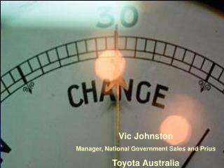 Vic Johnston Manager, National Government Sales and Prius Toyota Australia