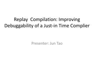 Replay  Compilation: Improving Debuggability of a Just-in Time Complier