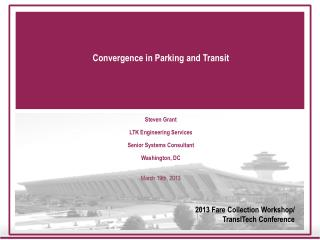 Convergence in Parking and Transit Steven Grant LTK Engineering Services Senior Systems Consultant
