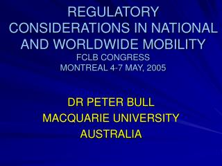 REGULATORY CONSIDERATIONS IN NATIONAL AND WORLDWIDE MOBILITY FCLB CONGRESS MONTREAL 4-7 MAY, 2005