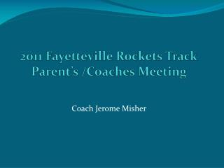 2011 Fayetteville Rockets Track Parent's /Coaches Meeting