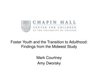 Foster Youth and the Transition to Adulthood:  Findings from the Midwest Study Mark Courtney