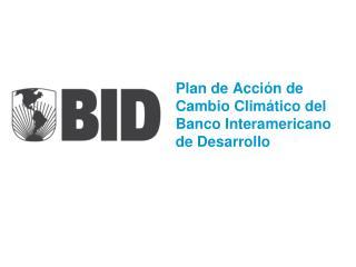 Plan de Acción de Cambio Climático del Banco Interamericano de Desarrollo