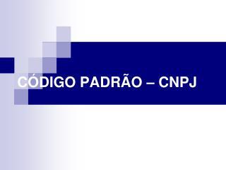 CÓDIGO PADRÃO – CNPJ