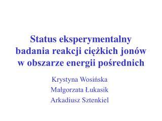Status eksperymentalny badania reakcji ciezkich jon w w obszarze energii posrednich