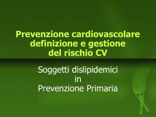 Prevenzione cardiovascolare definizione e gestione  del rischio CV