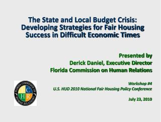 Presented by Derick Daniel, Executive Director Florida Commission on Human Relations Workshop #4