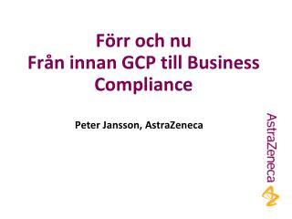 Förr och nu Från innan GCP till Business Compliance